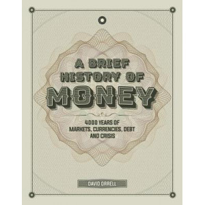 Brief History of Money: 4000 Years of Markets, Currencies, Debt and Crisis, A