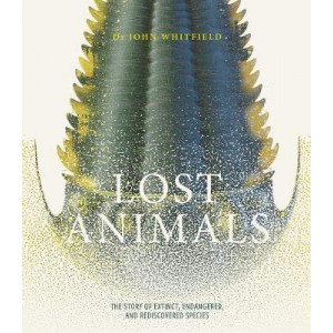 Lost Animals: The story of extinct, endangered and rediscovered species