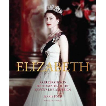 Elizabeth: A Celebration in Photographs of the Queen's Life and Reign
