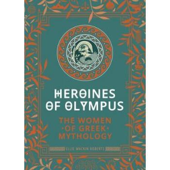 Heroines of Olympus: The Women of Greek Mythology
