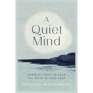 Quiet Mind: Buddhist ways to calm the noise in your head, A