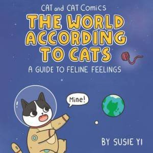 Cat and Cat Comics: The World According to Cats: A Guide to Feline Feelings