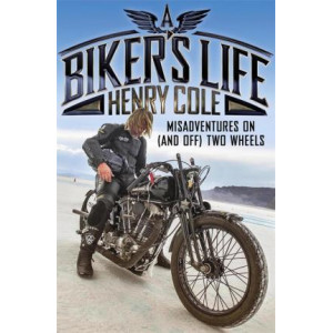 Biker's Life: Misadventures on (and off) Two Wheels, A