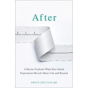 After : Doctor Explores What Near-Death Experiences Reveal About Life and Beyond