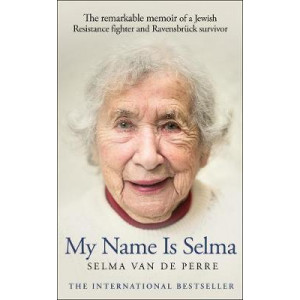 My Name Is Selma:  remarkable memoir of a Jewish Resistance fighter and Ravensbruck survivor