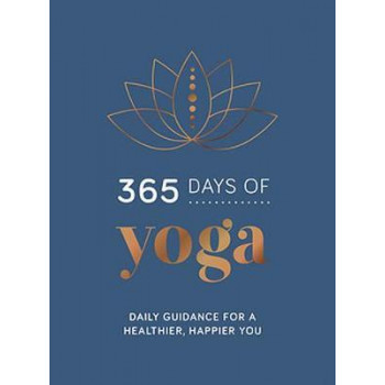 365 Days of Yoga: Daily Guidance for a Healthier, Happier You