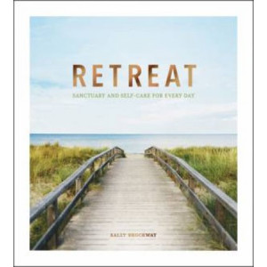 Retreat: Sanctuary and Self-Care for Every Day