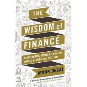 Wisdom of Finance: How the Humanities Can Illuminate and Improve Finance