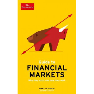 Economist Guide To Financial Markets 7th Edition: Why they exist and how they work