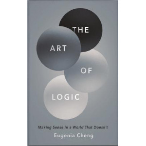 Art of Logic: How to Make Sense in a World that Doesn't