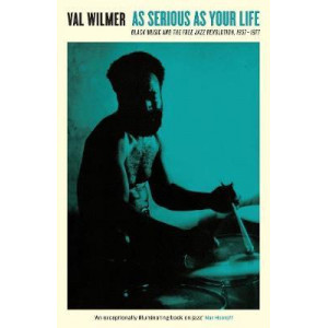 As Serious As Your Life: Black Music and the Free Jazz Revolution, 1957-1977