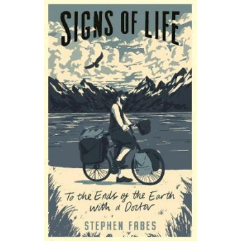 Signs of Life: To the Ends of the Earth with a Doctor
