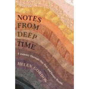 Notes from Deep Time:  Journey Through Our Past and Future Worlds