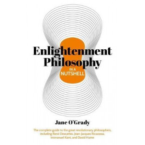 Knowledge in a Nutshell: Enlightenment Philosophy: The complete guide to the great revolutionary philosophers, including Rene Descartes, Jean-Jacques