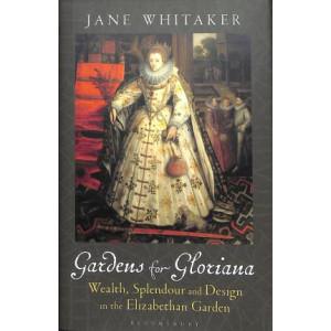 Gardens for Gloriana: Wealth, Splendour and Design in Elizabethan Gardens