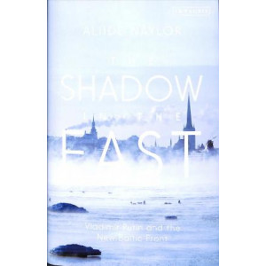 Shadow in the East: Vladimir Putin and the New Baltic Front, The