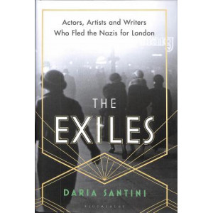 Exiles: Actors, Artists and Writers Who Fled the Nazis for London, The