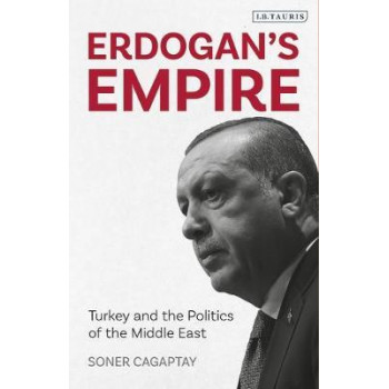 Erdogan's Empire: Turkey and the Politics of the Middle East