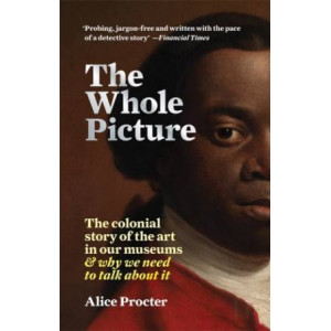 Whole Picture: The colonial story of the art in our museums & why we need to talk about it, The
