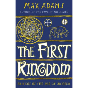 First Kingdom: Britain in the age of Arthur, the