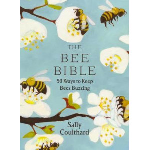 Bee Bible: 50 Ways to Keep Bees Buzzing, The