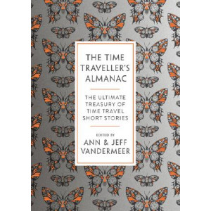 Time Traveller's Almanac: The Ultimate Treasury of Time Travel Fiction - Brought to You from the Future, The
