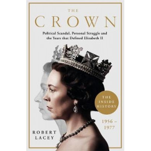 Crown: The Official History Behind Season 3: Political Scandal, Personal Struggle and the Years that Defined Elizabeth II, 1956-1977, The