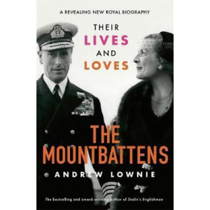Mountbattens, The: Their Lives & Loves: The Sunday Times Bestseller