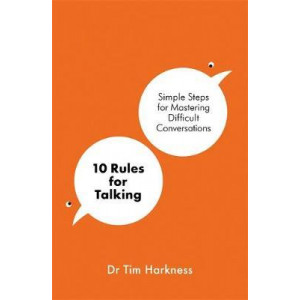 10 Rules for Talking: An Expert's Guide to Mastering Difficult Conversations