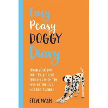 Easy Peasy Doggy Diary: Train your dog and track their progress with the help of the UK's No.1 dog-trainer