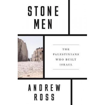 Stone Men: The Palestinians Who Built Israel