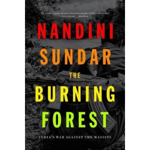 Burning Forest: India's War Against the Maoists