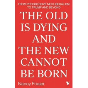 Old Is Dying and the New Cannot Be Born