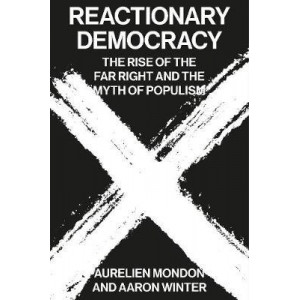 Reactionary Democracy: How Racism and the Populist Far Right Became Mainstream