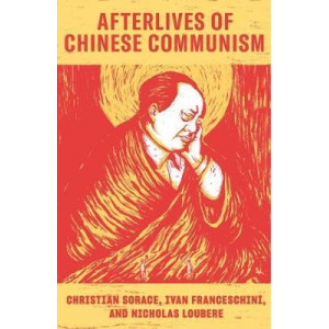 Afterlives of Chinese Communism: Political Concepts from Mao to XI