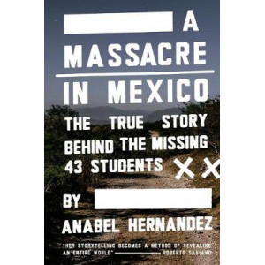 Massacre in Mexico: The True Story Behind the Missing Forty Three Students, A