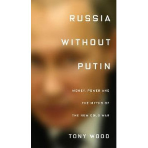 Russia Without Putin: Money, Power and the Myths of the New Cold War