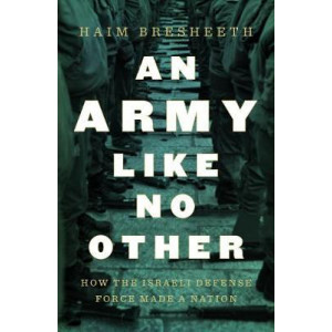 Army Like No Other, An: How the Israel Defense Force Made a Nation