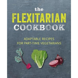 Flexitarian Cookbook: Adaptable Recipes for Part-Time Vegetarians and Vegans, The