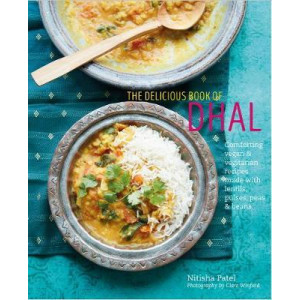 Delicious Book of Dhal: Comforting Vegan and Vegetarian Recipes Made with Lentils, Peas and Beans