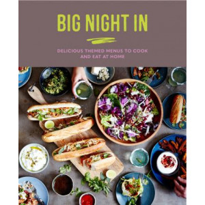 Big Night In: Delicious Themed Menus to Cook & Eat at Home