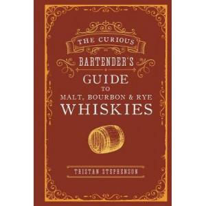 Curious Bartender's Guide to Malt, Bourbon & Rye Whiskies