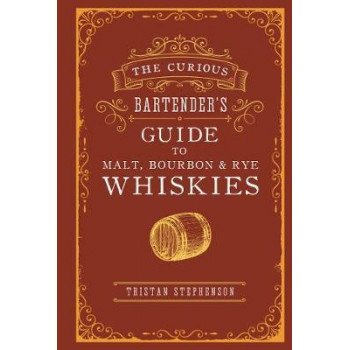 Curious Bartender's Guide to Malt, Bourbon & Rye Whiskies