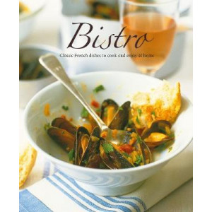 Bistro: Classic French Dishes to Cook and Enjoy at Home