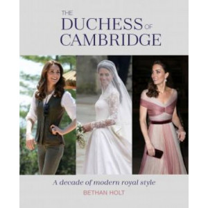 Duchess of Cambridge: A Decade of Modern Royal Style, The