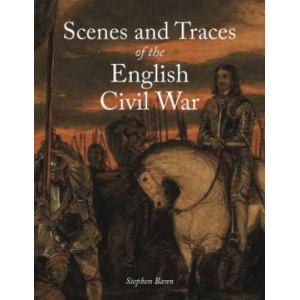 Scenes and Traces of the English Civil War