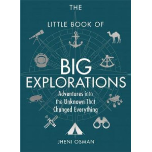 Little Book of Big Explorations: Adventures into the Unknown That Changed Everything, The