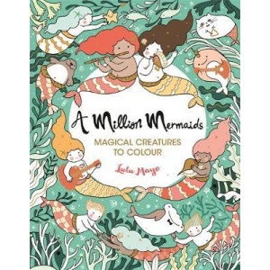 Million Mermaids, A: Magical Creatures to Colour