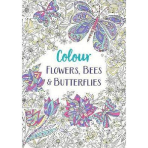 Flowers, Bees and Butterflies: A Relaxing Colouring Book