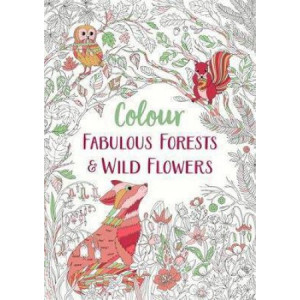 Fabulous Forests and Wild Flowers: An Anti-Stress Colouring Book
